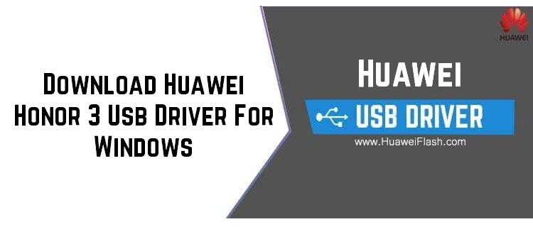 Download Huawei Honor 3 Usb Driver For Windows