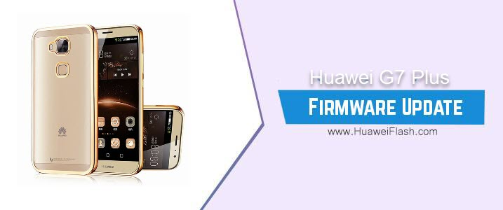 Huawei G7 Plus Stock Firmware
