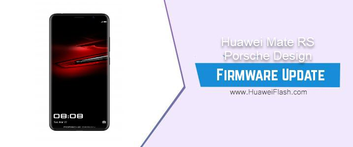 Huawei Mate RS Porsche Design Stock Firmware