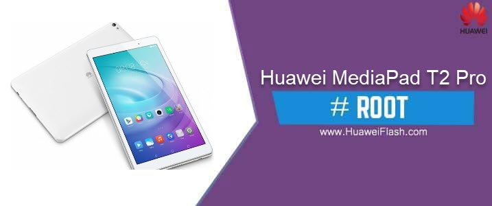 How to ROOT Huawei MediaPad T2 Pro