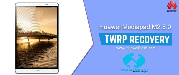 How to Install TWRP Recovery on Huawei Mediapad M2 8 0