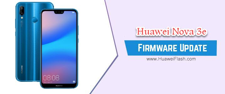 How to Flash Huawei Nova 3e Stock Firmware – All Firmwares