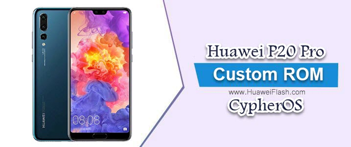 Download and Install CypherOS on Huawei P20 Pro