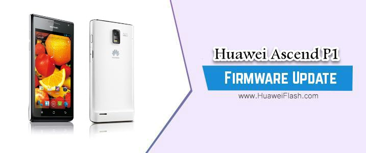 How to Flash Huawei Ascend P1 Stock Firmware – All Firmwares