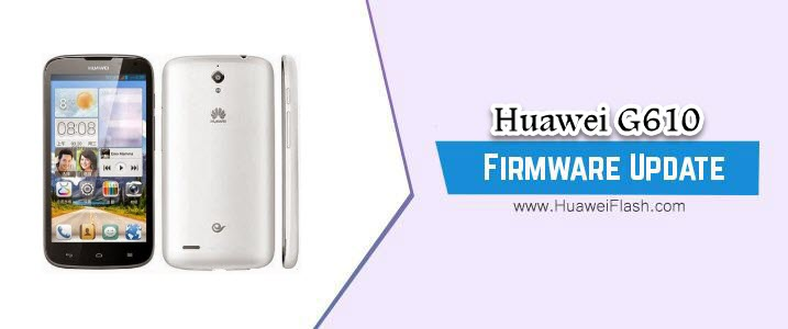 How to Flash Huawei G610 Stock Firmware – All Firmwares