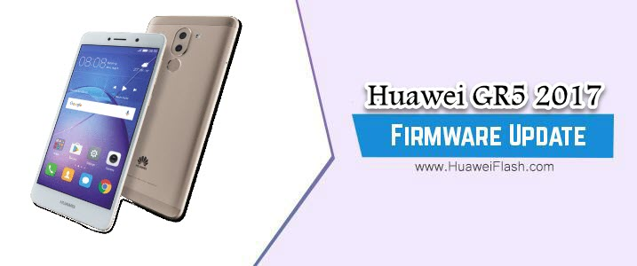 How to Flash Huawei GR5 2017 Stock Firmware – All Firmwares