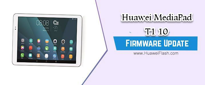 How to Flash Huawei MediaPad T1 10 Stock Firmware – All