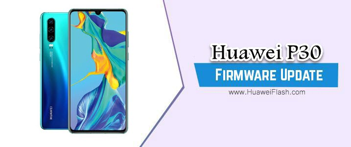 How to Flash Huawei P30 Stock Firmware – All Firmwares