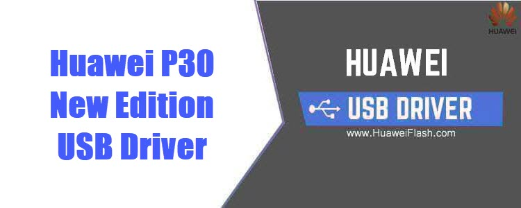 Huawei P30 New Edition USB Driver