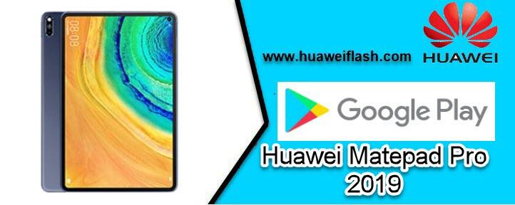 Huawei Matepad Pro 2019 Install Google Play Store