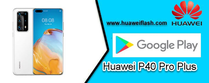 Huawei P40 Pro Plus Install Play Store