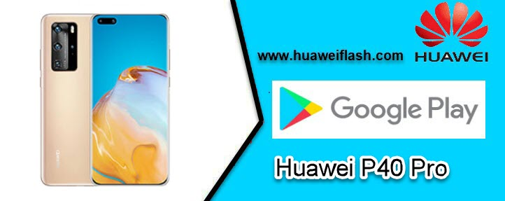 install Play Store on Huawei P40 Pro